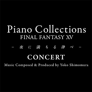 「Piano Collections FINAL FANTASY XV - 夜に満ちる律べ -」東京公演 チケット
